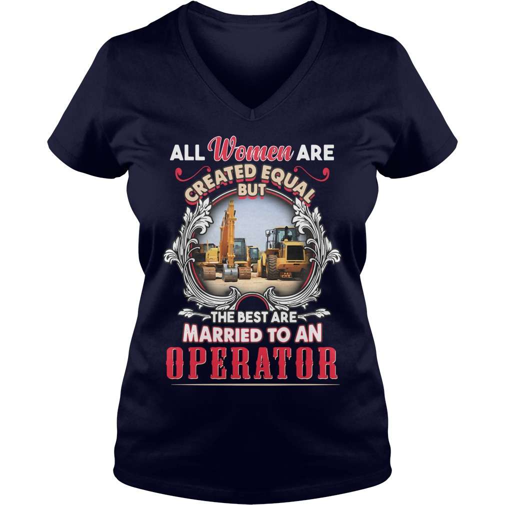 All Women Are Created Equal But The Best Are Married To An Operator Ladies v neck