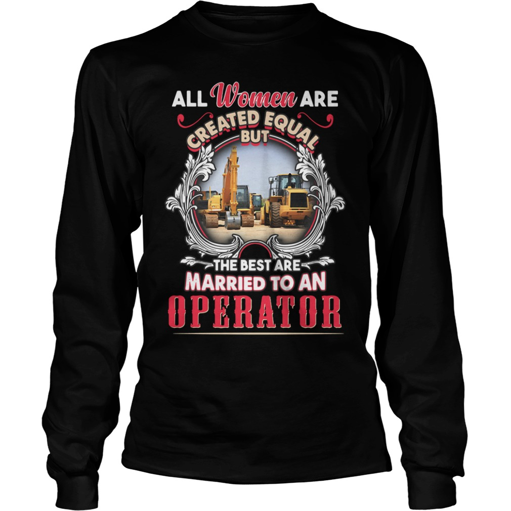 All Women Are Created Equal But The Best Are Married To An Operator Longsleeve Shirt