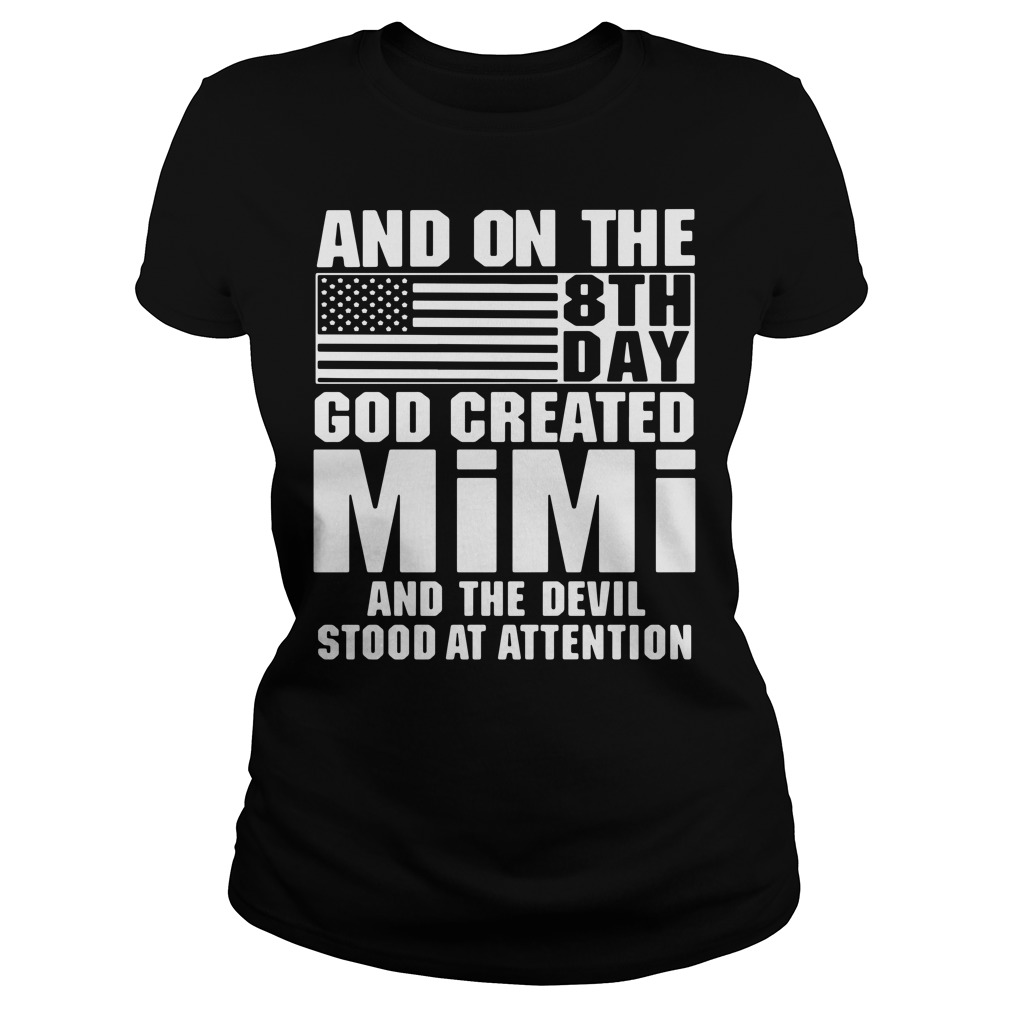 And On The 8th Day God Created Mimi And The Devil Stood At Attention Ladies Shirt