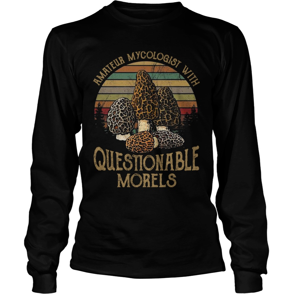Amateur Mycologist With Questionable Morels Longsleeve Shirt