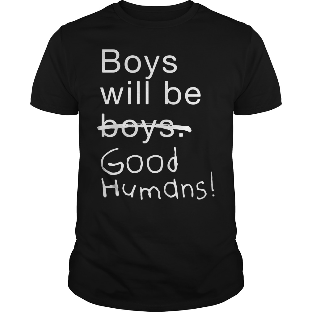 Boys Will Be Boys Good Humans Shirt