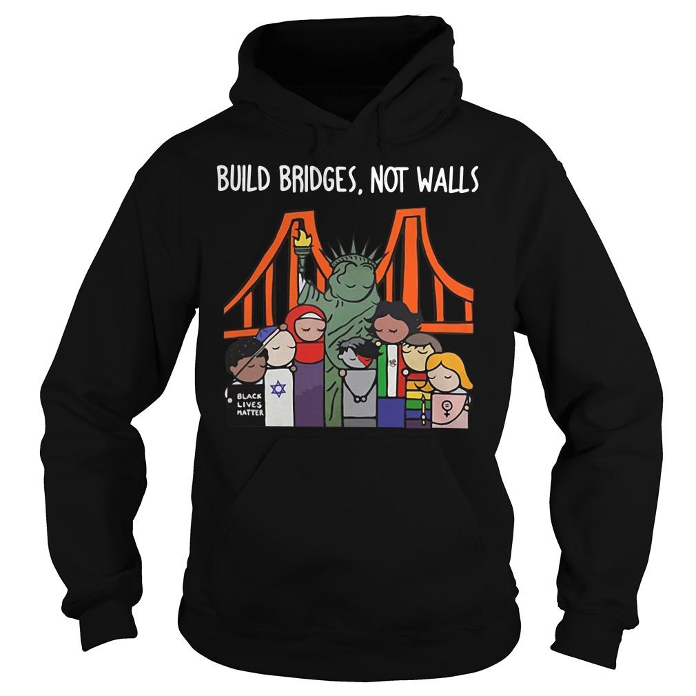 Build Bridges Not Walls Black Lives Matter Hoodie