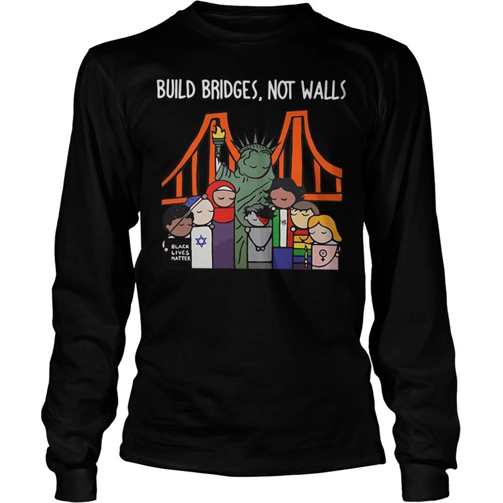 Build Bridges Not Walls Black Lives Matter Longsleeve Shirt