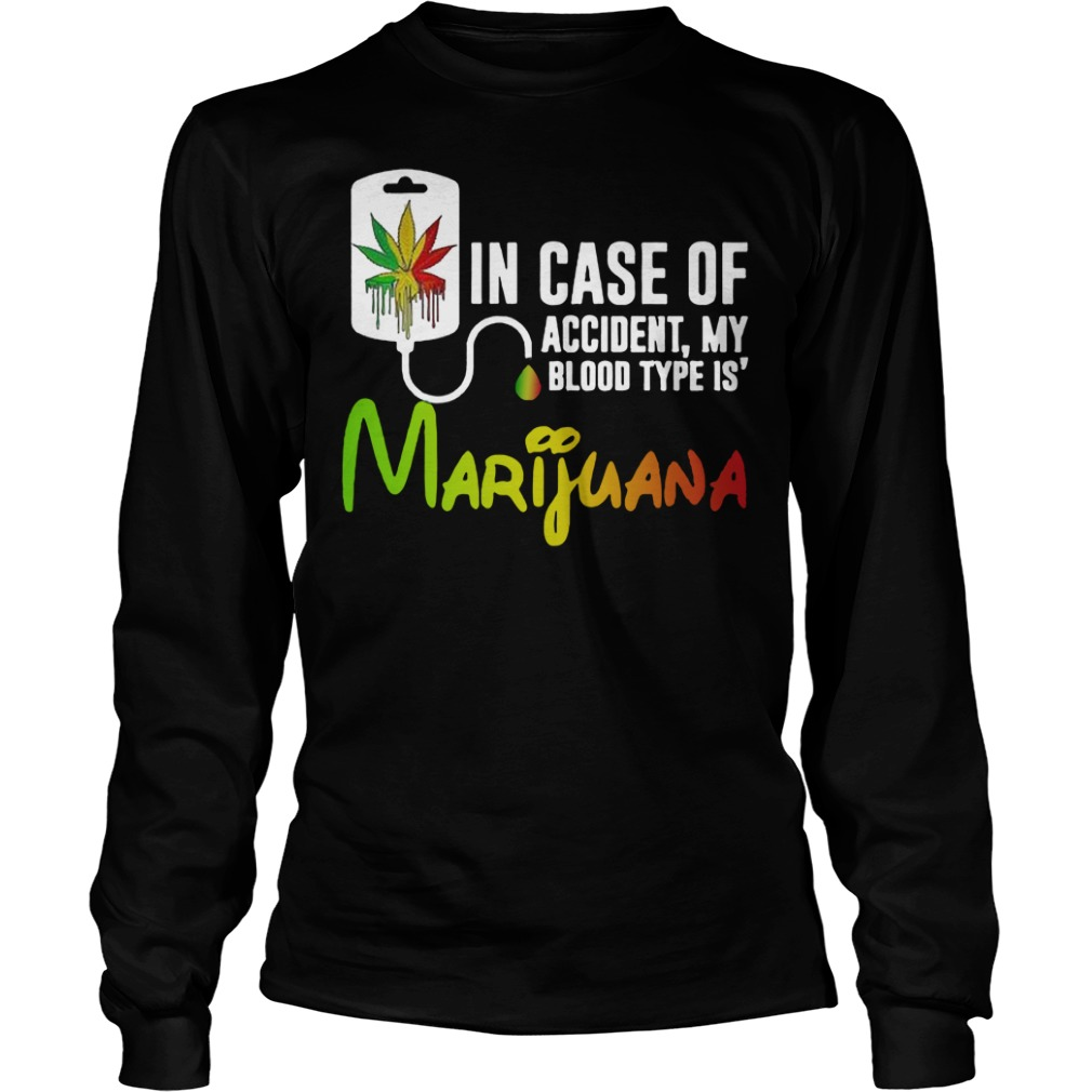 In Case Of Accident My Blood Type Is Marijuana Longsleeve Shirt