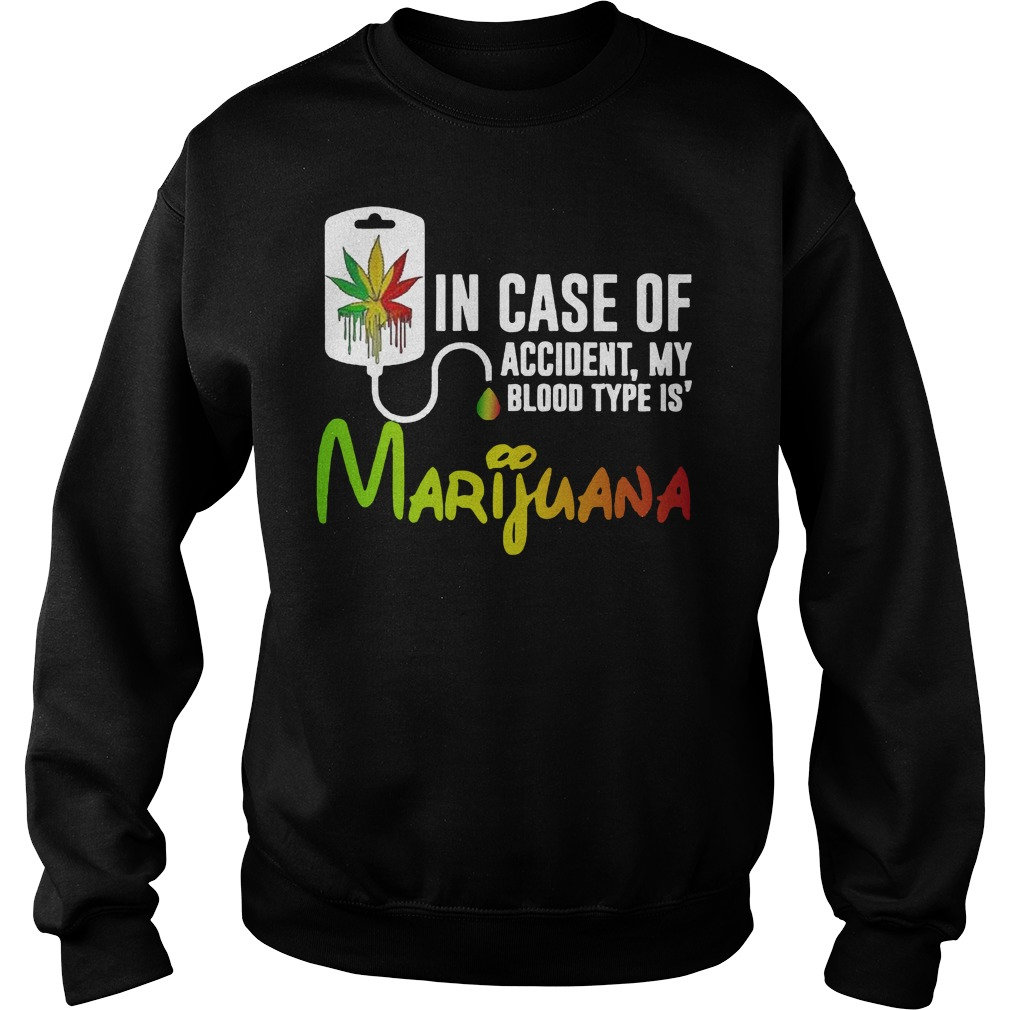 In Case Of Accident My Blood Type Is Marijuana Sweater