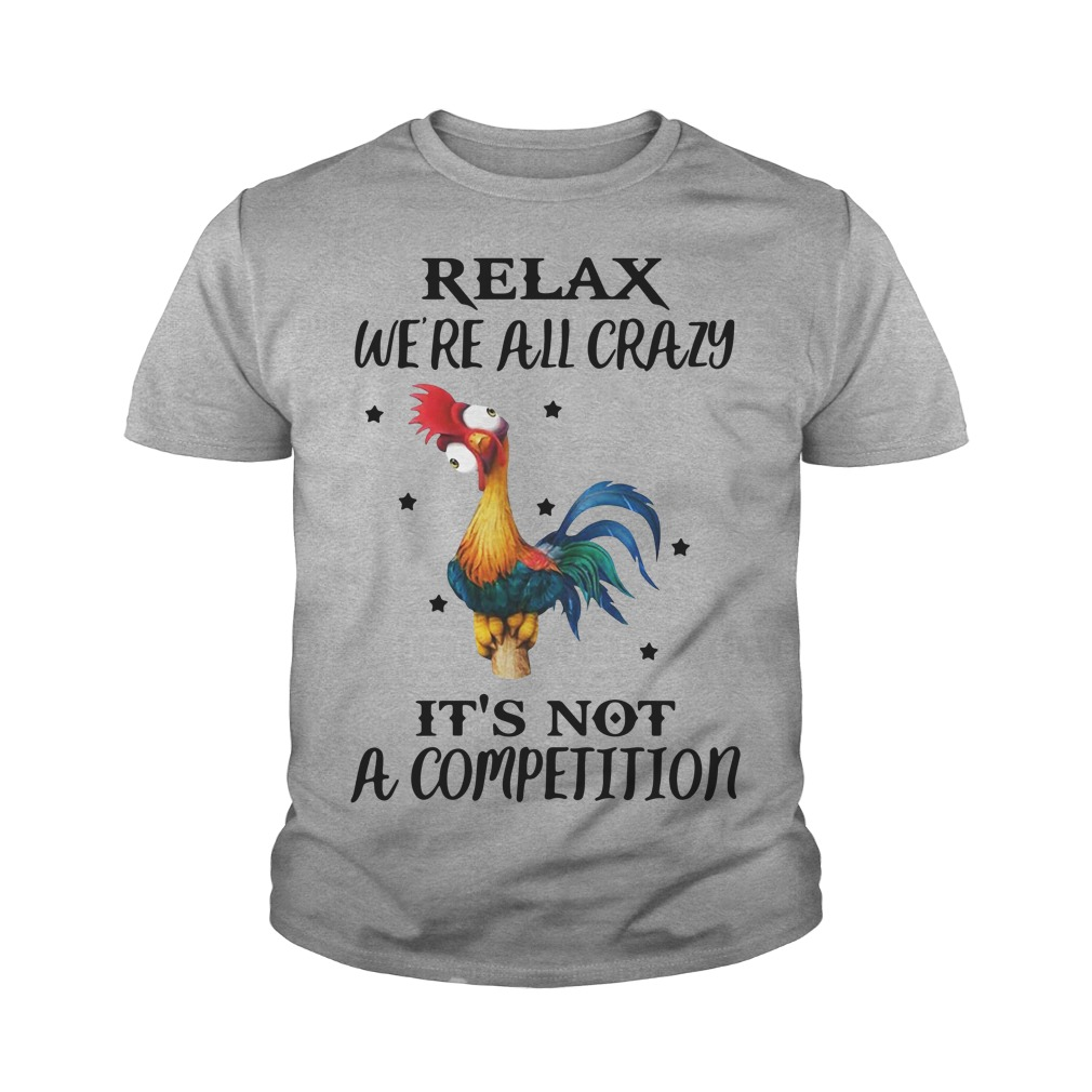 Chicken Relax We're All Crazy It's Not A Competition Youth Shirt