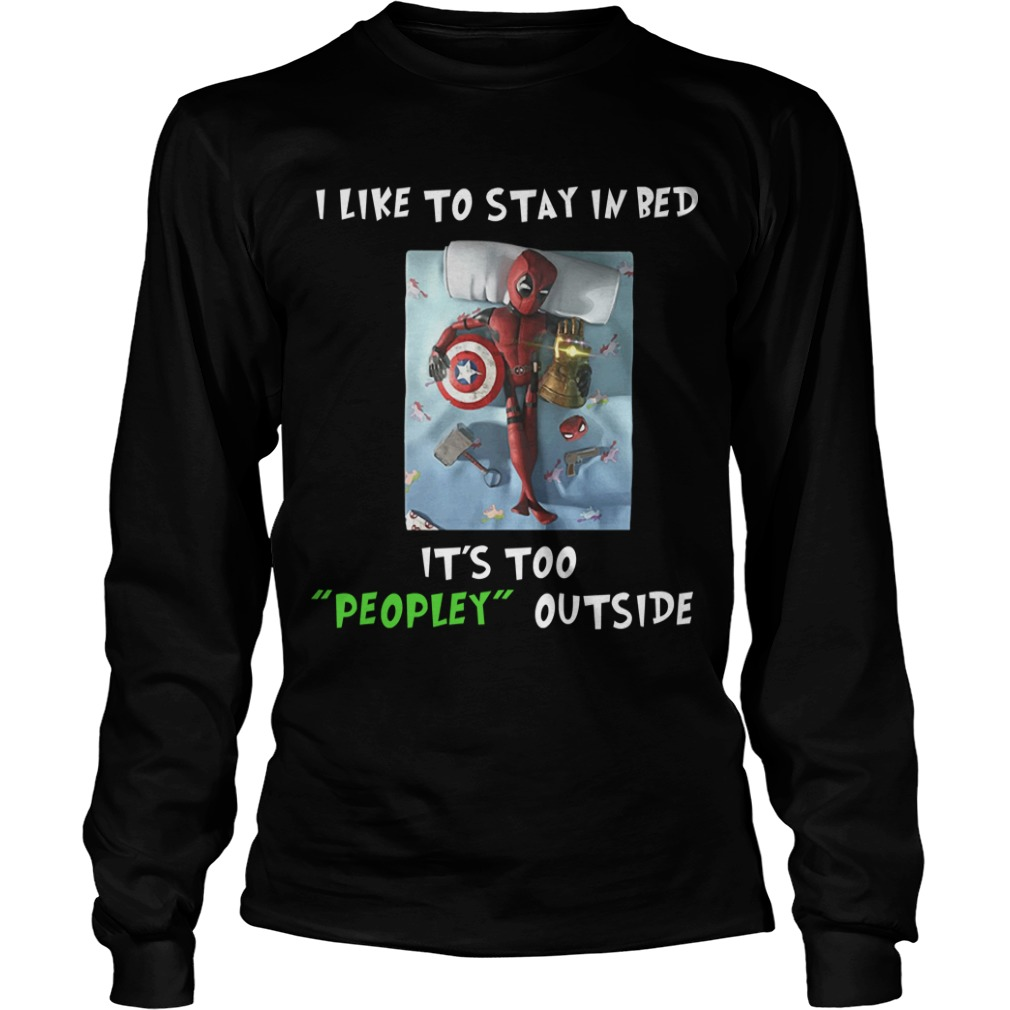 Deadpool I like to stay in bed it's too peopley outside longsleeve shirt
