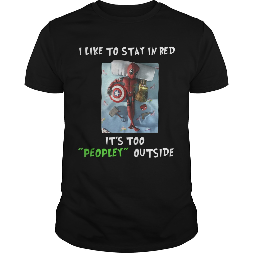 Deadpool I like to stay in bed it's too peopley outside shirt