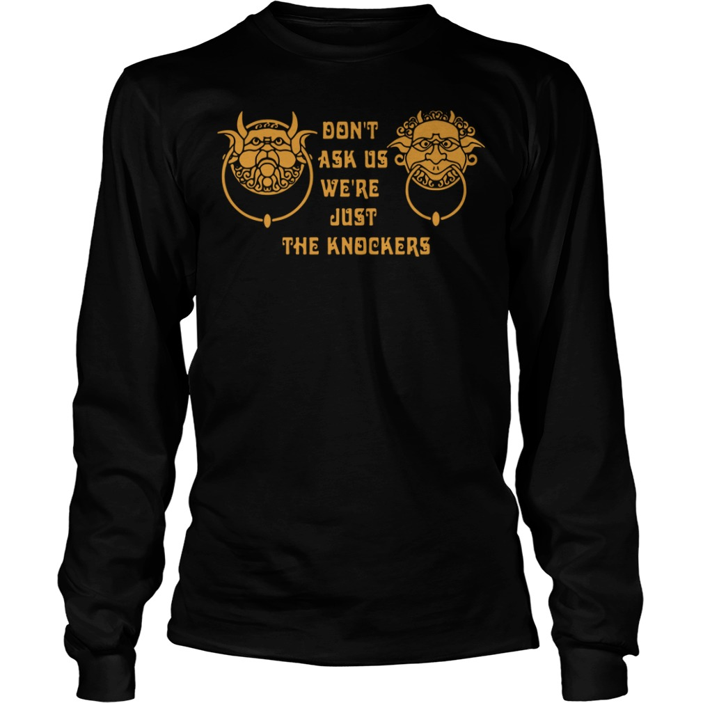 Don't Ask Us We're Just The Knockers Longsleeve Shirt