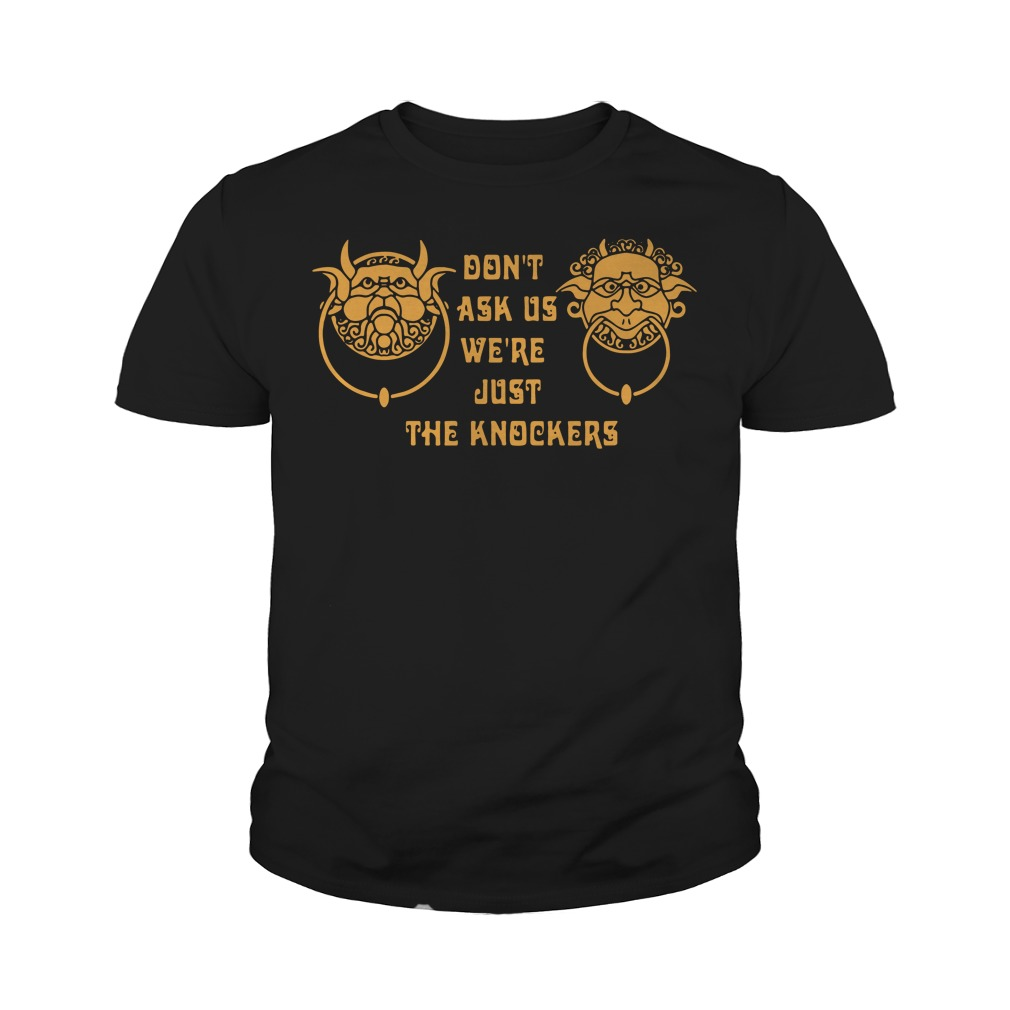 Don't Ask Us We're Just The Knockers Youth Shirt