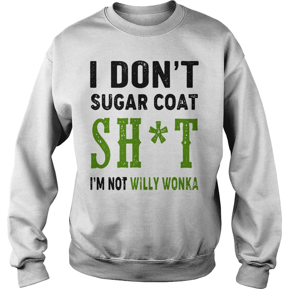 I Don't Sugar Coat Shit I'm Not Willy Wonka Sweater