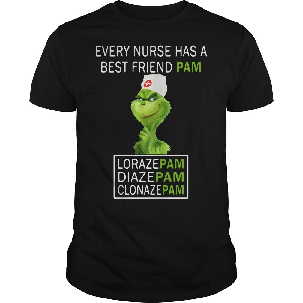 Grinch Every Nurse Has A Best Friend Pam Lorazepam Diazepam Clonazepam Shirt