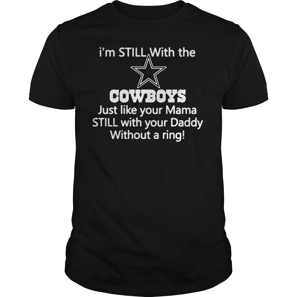 I'm Still With The Cowboys Just Like Your Mama Still With Your Daddy Shirt