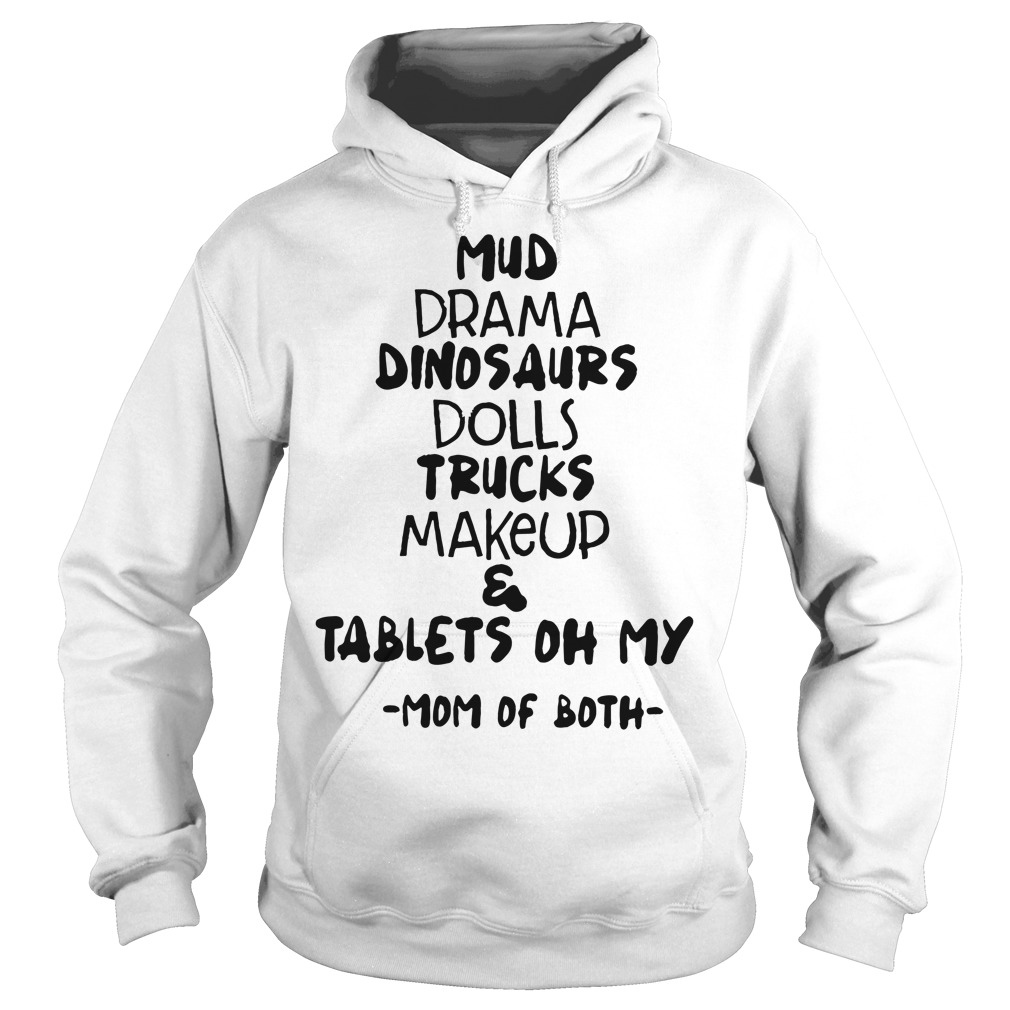 Mud Drama Dinosaurs Dolls Trucks Makeup & Tablets Oh My Mom Of Both Hoodie