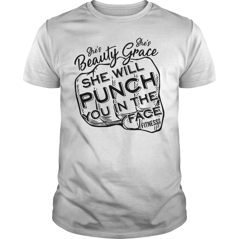 She's Beauty Grace She Will Punch You In The Face Fitness Shirt
