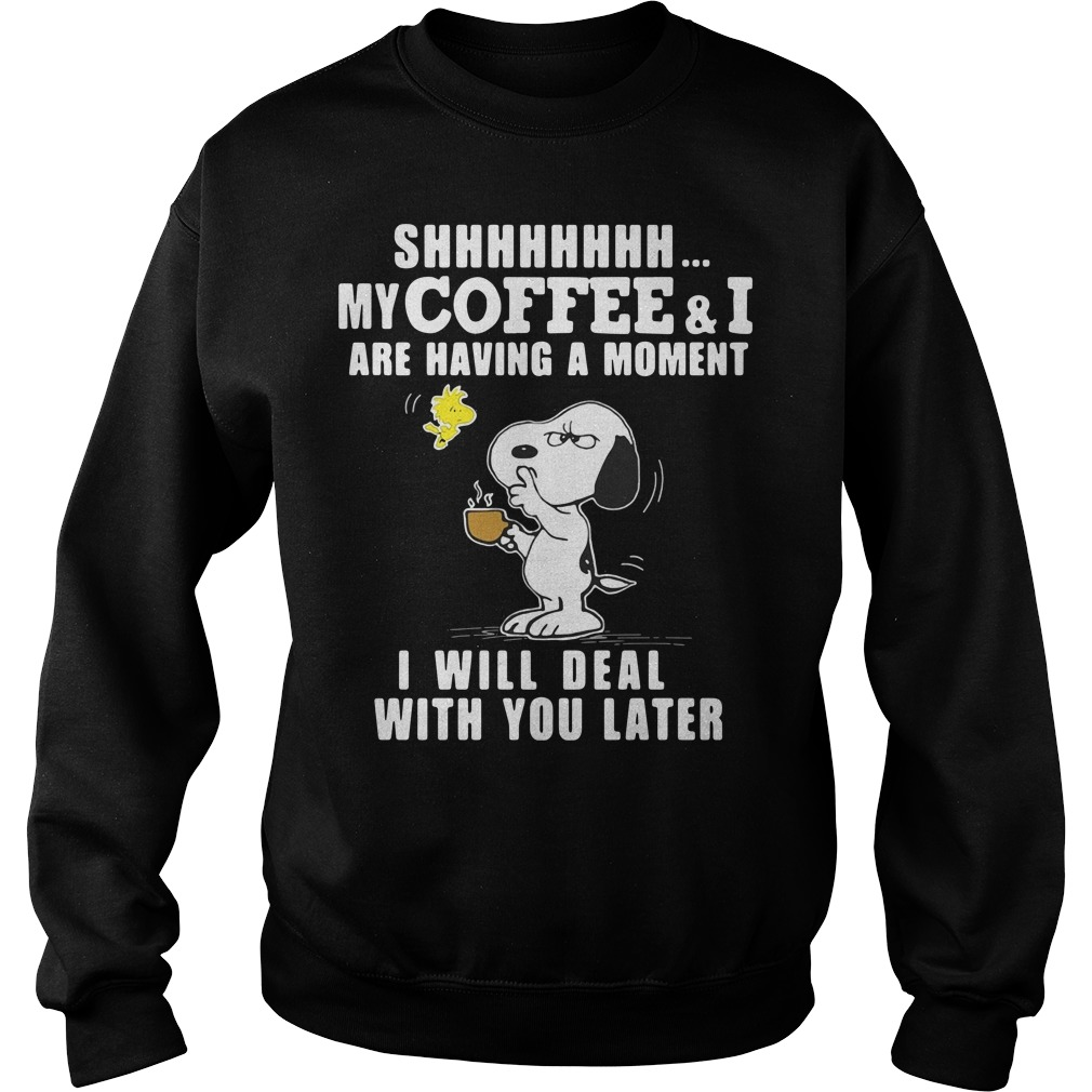 Snoopy And Woodstock Shhh My Coffee And I Are Having A Moment Shirt