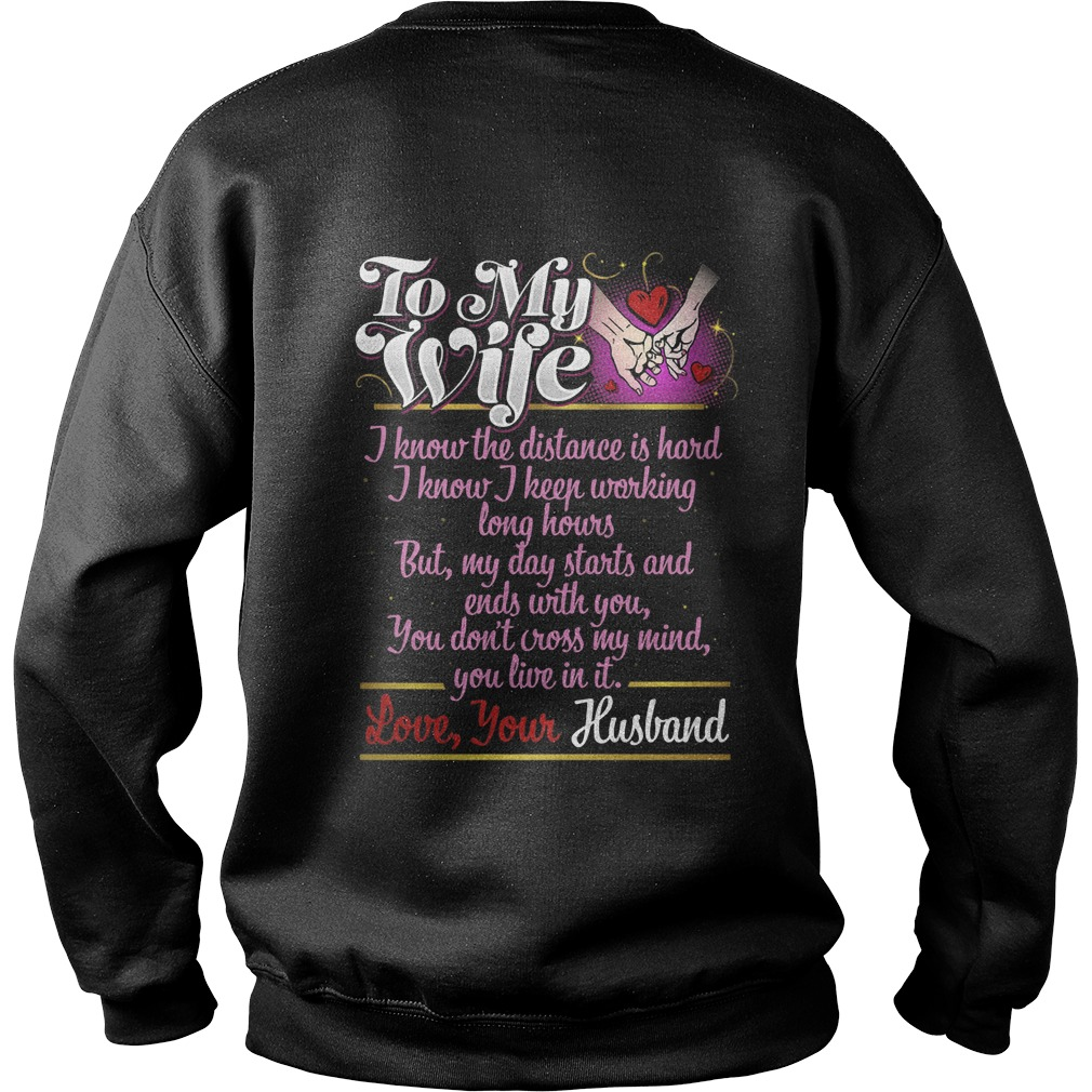 To My Wife I Know I Keep Working Long Hours But My Day Starts And Ends With You Sweater