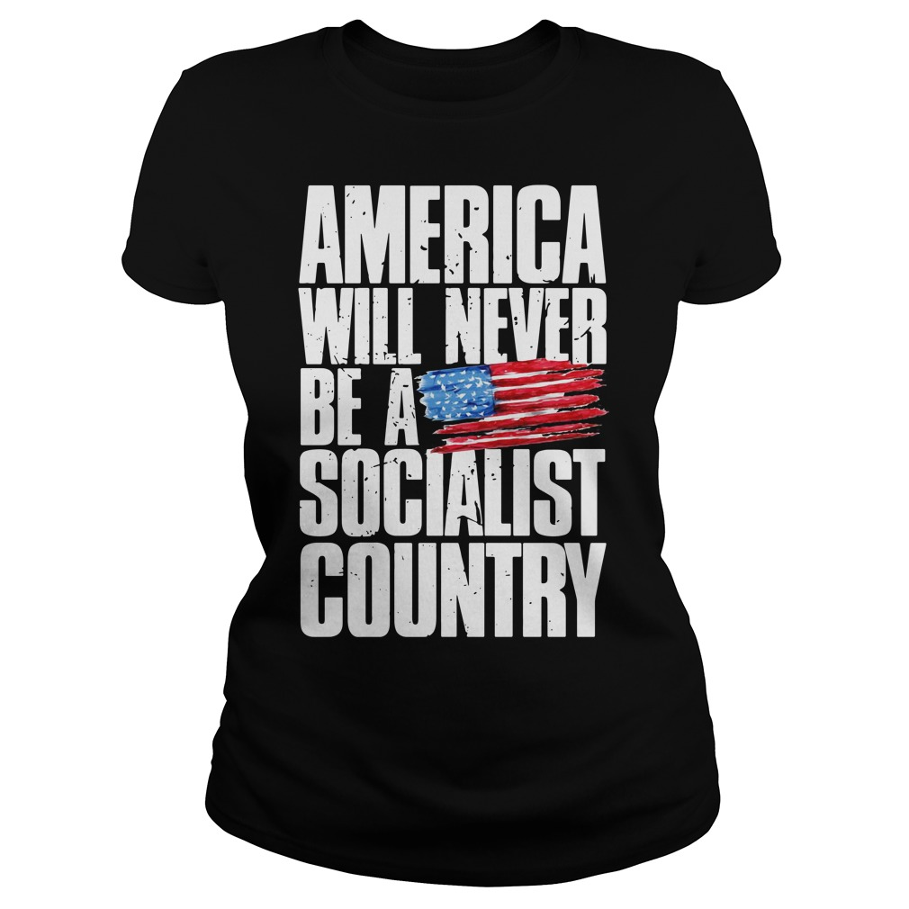 America Will Never Be A Socialist Country Ladies Shirt
