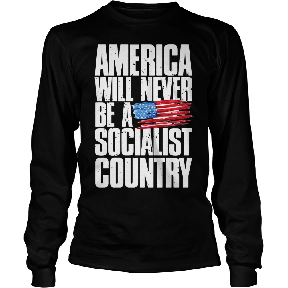 America Will Never Be A Socialist Country Longsleeve Shirt