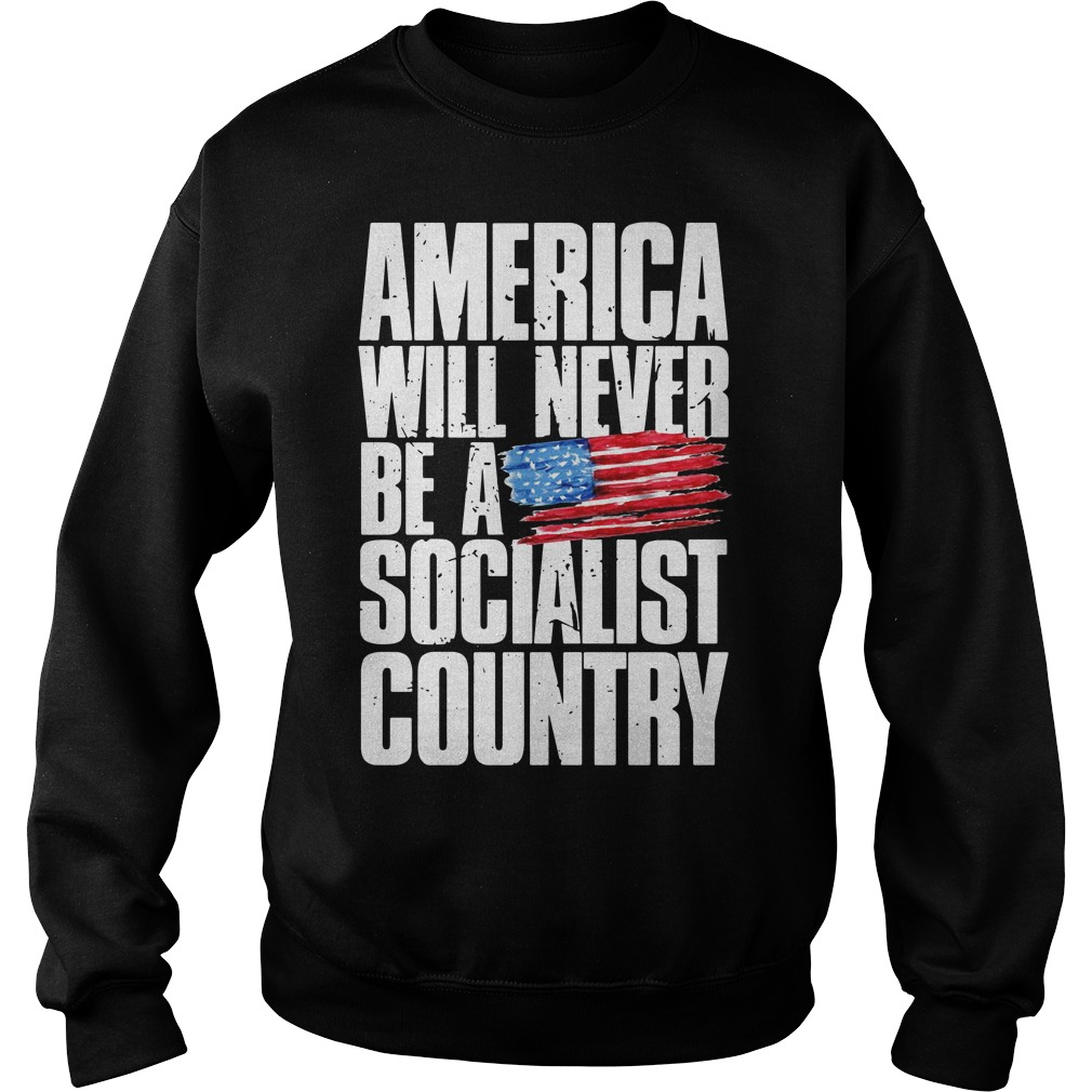 America Will Never Be A Socialist Country Sweater