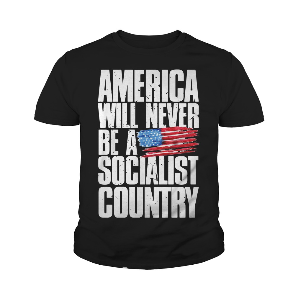 America Will Never Be A Socialist Country Youth Shirt