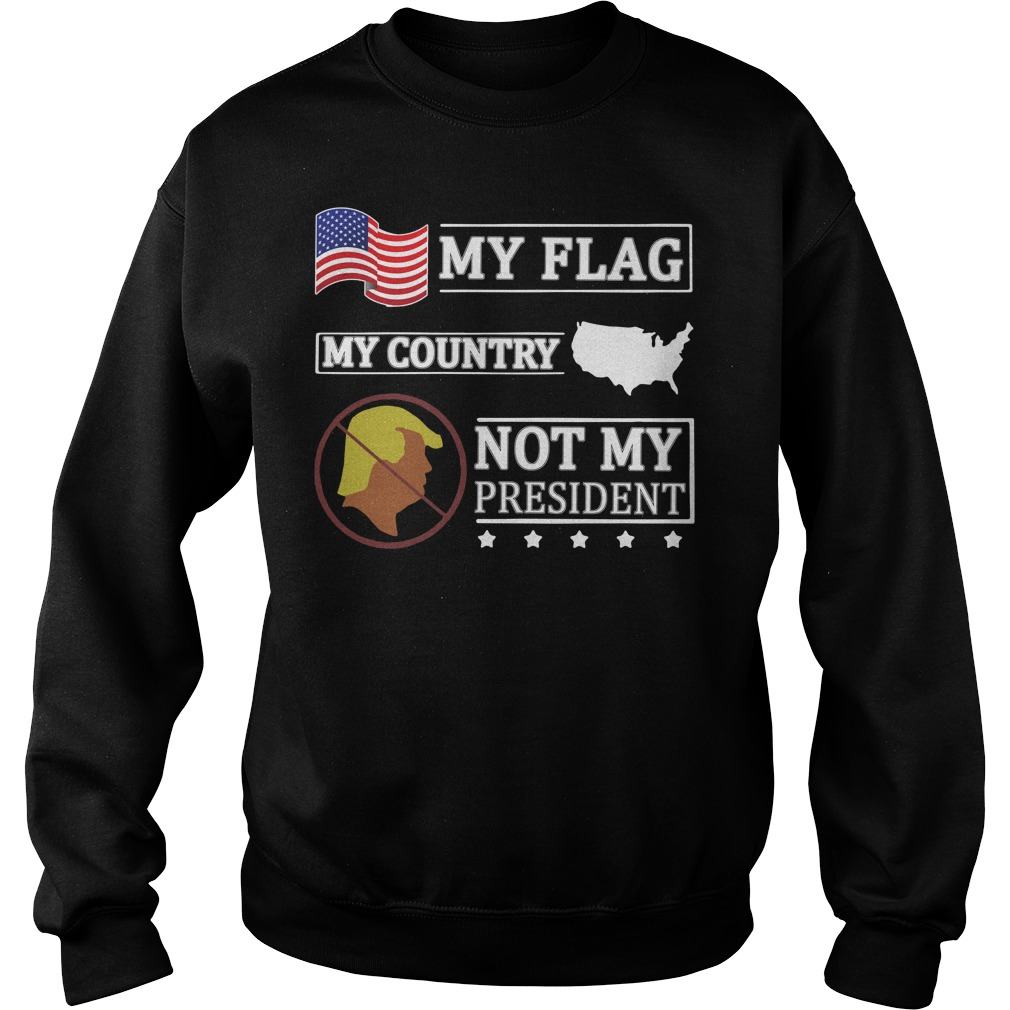 American My Flag My Country Trump Not My President Sweater