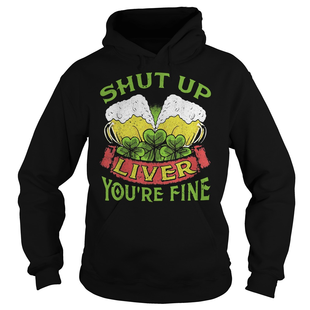 Beer Shut Up Liver You're Fine Hoodie