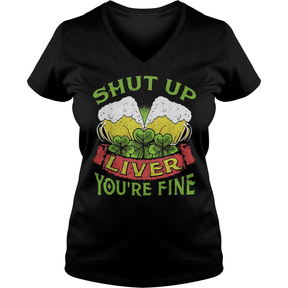 Beer Shut Up Liver You're Fine Ladies v neck