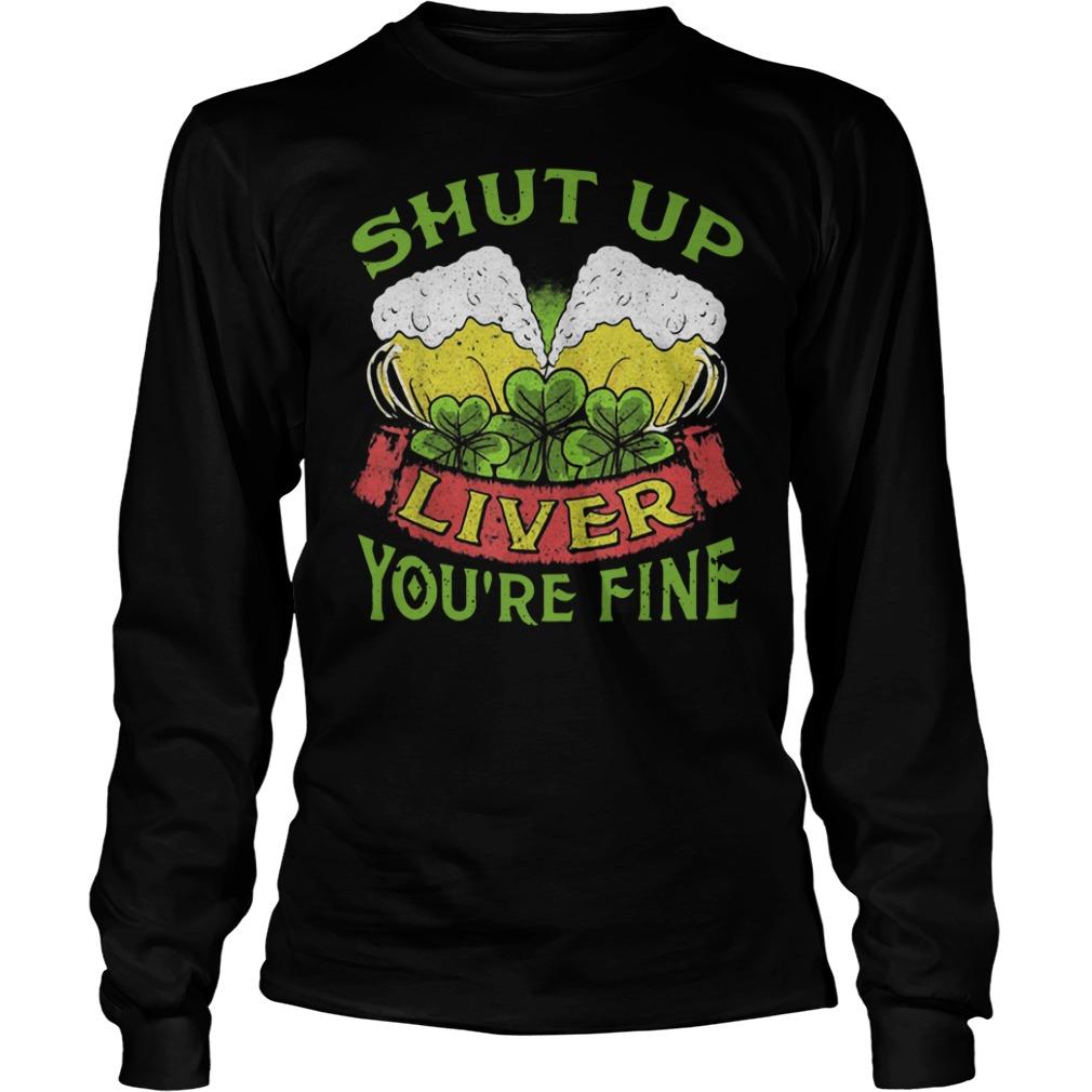 Beer Shut Up Liver You're Fine Longsleeve Shirt