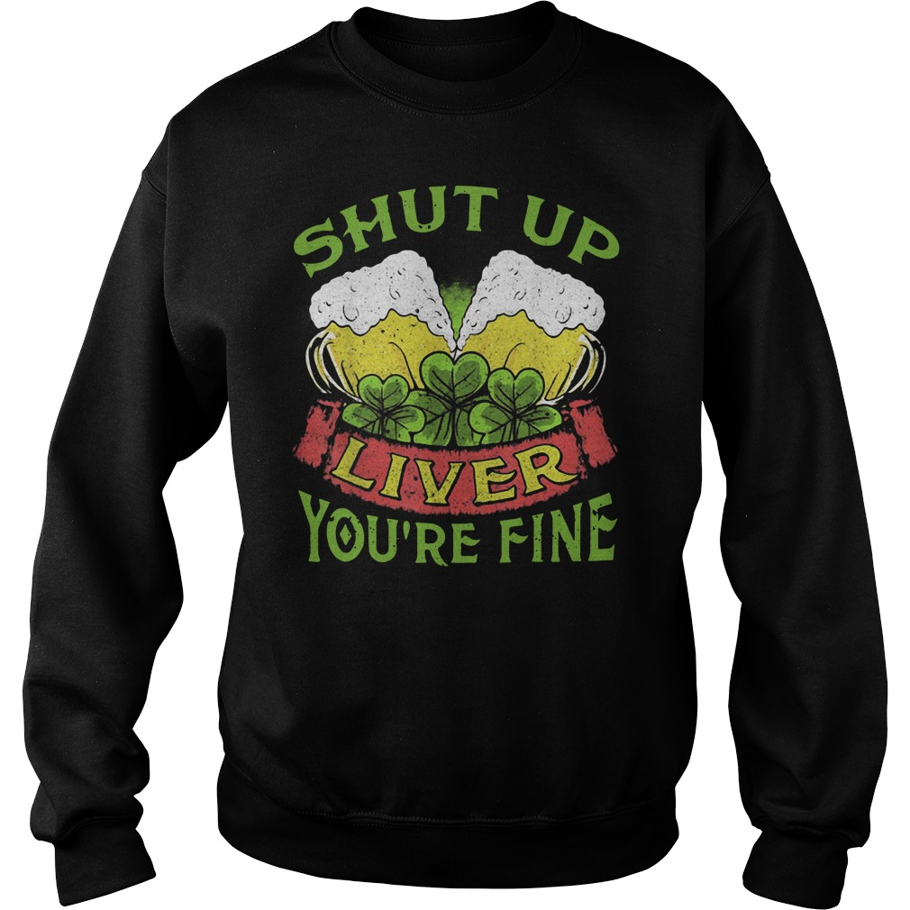 Beer Shut Up Liver You're Fine Sweater