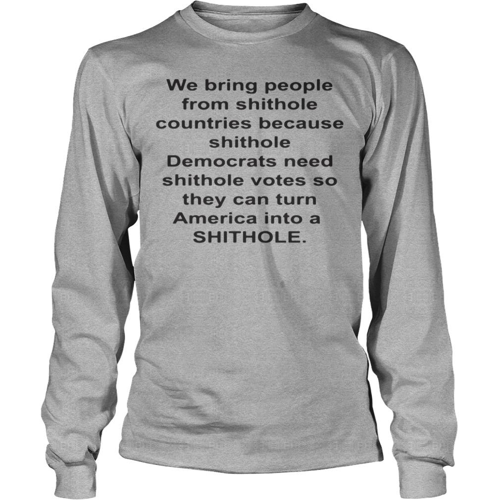 We Bring People From Shithole Countries Because Shithole Longsleeve Shirt