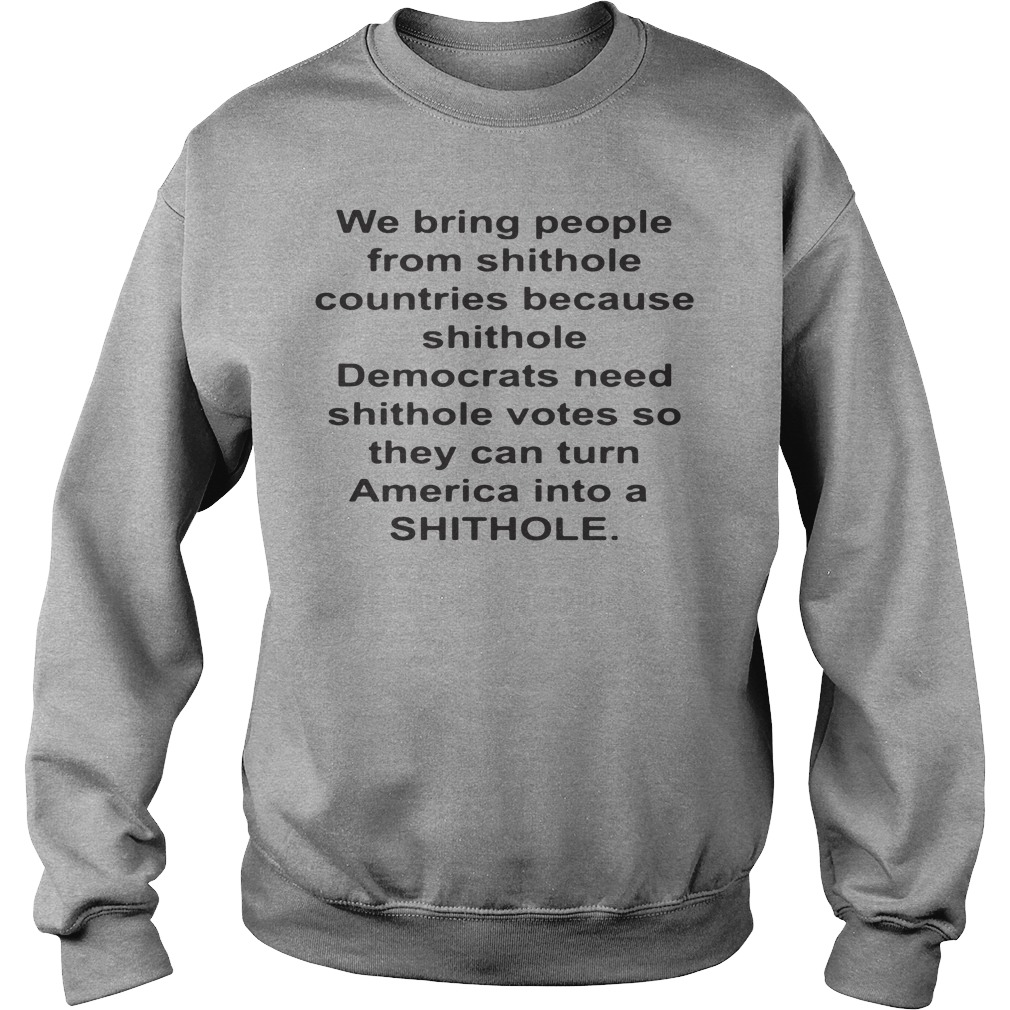 We Bring People From Shithole Countries Because Shithole Sweater