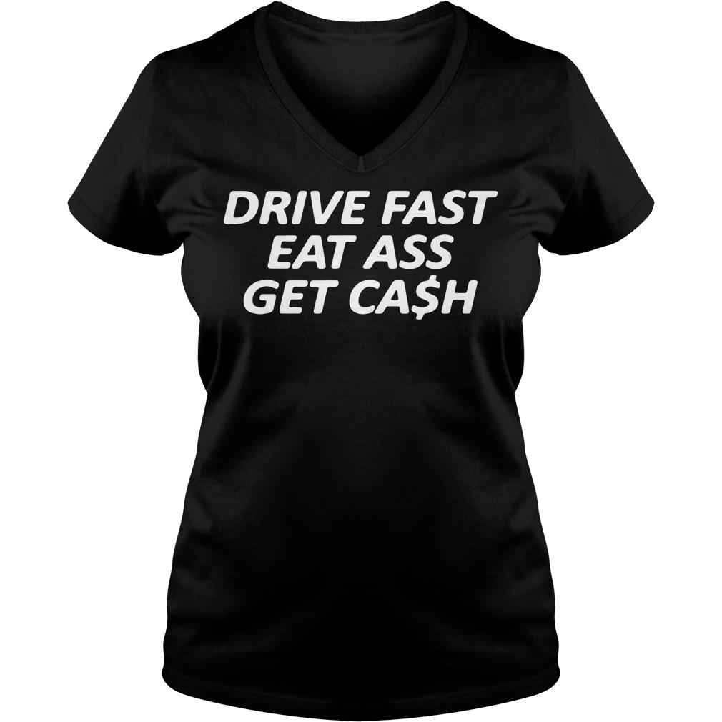 Drive Fast Eat Ass Get Cash Ladies v neck