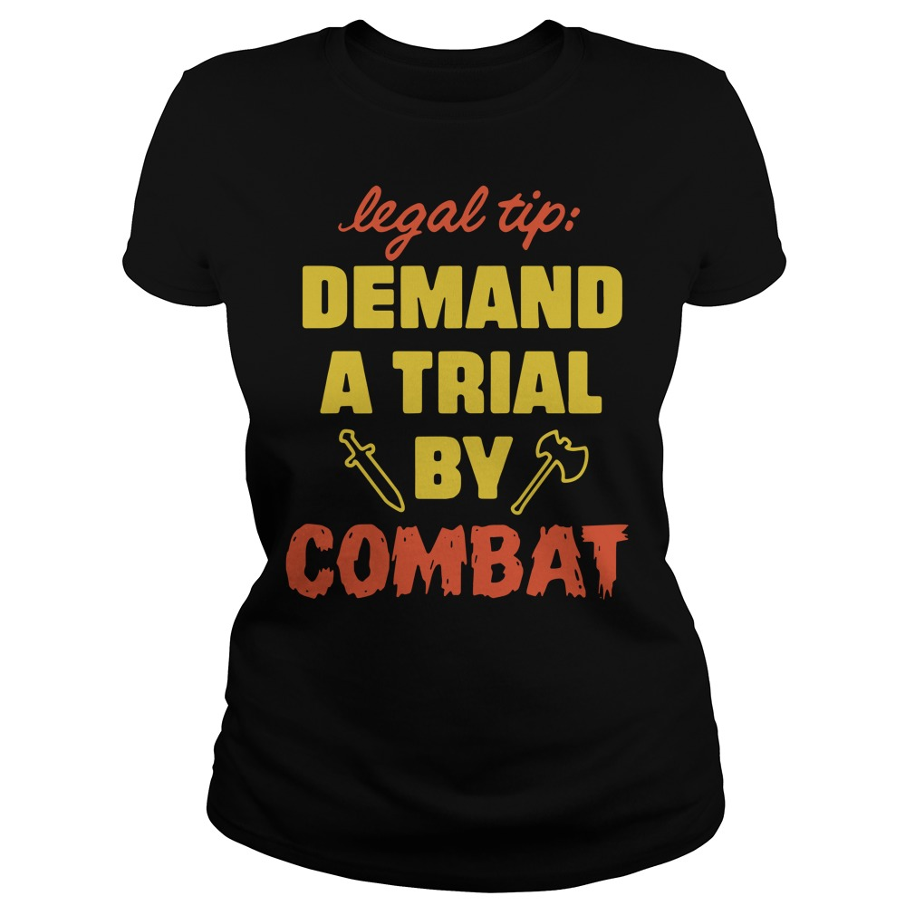 Legal Tip Demand A Trial By Combat Ladies Shirt