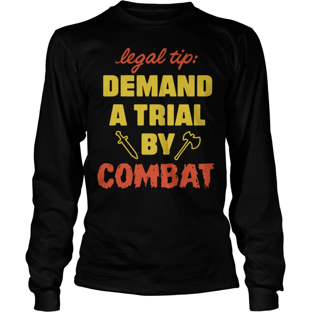 Legal Tip Demand A Trial By Combat Longsleeve Shirt