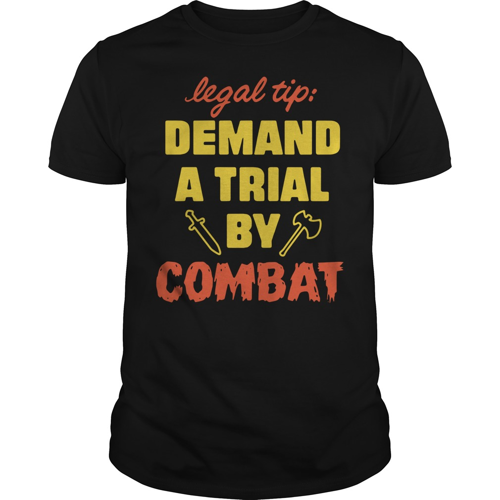 Legal Tip Demand A Trial By Combat Shirt
