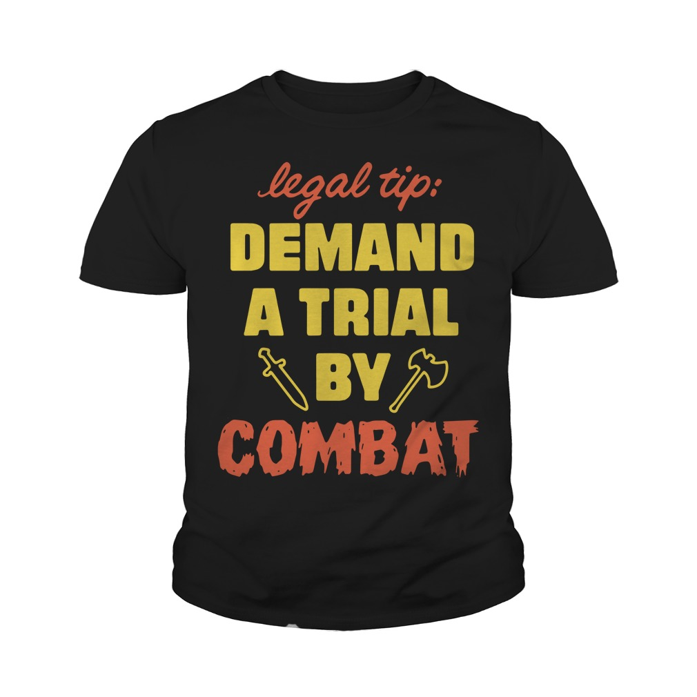 Legal Tip Demand A Trial By Combat Youth Shirt