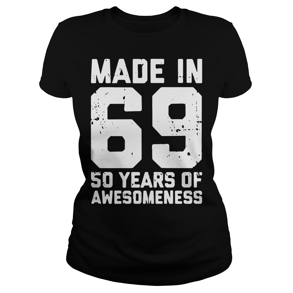 Made In 69 50 Years Of Awesomeness Ladies Shirt