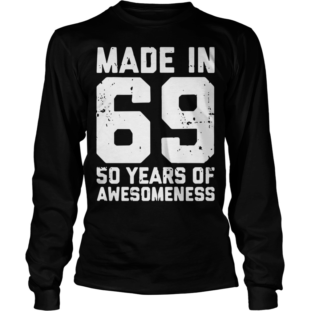 Made In 69 50 Years Of Awesomeness Longsleeve Shirt