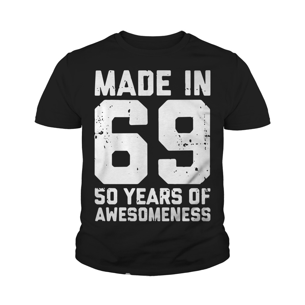 Made In 69 50 Years Of Awesomeness Youth Shirt