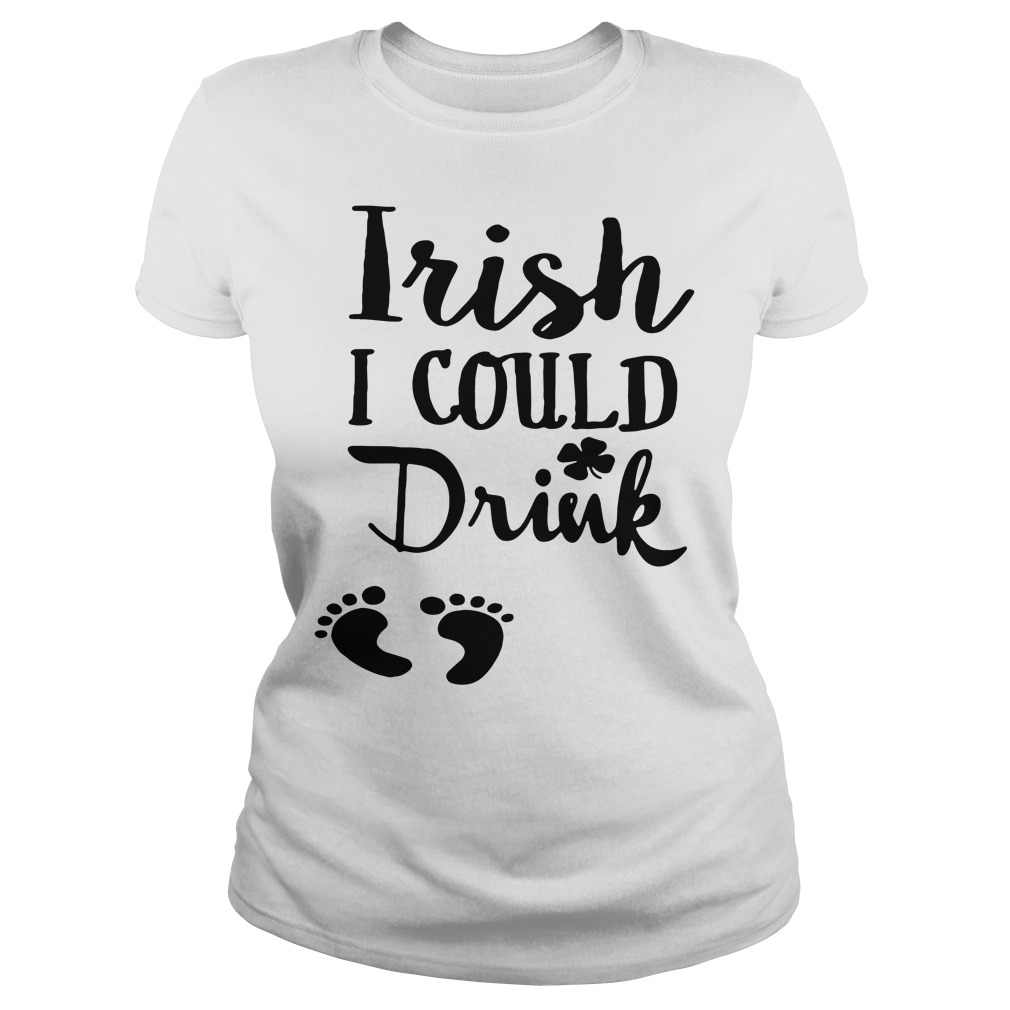 Official Irish I Could Drink Ladies Shirt