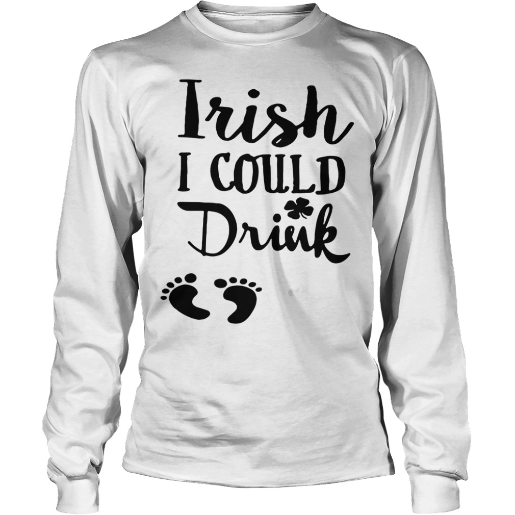 Official Irish I Could Drink Longsleeve Shirt