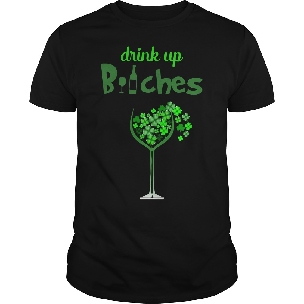 St Patrick's Day Drink Up Wine Bitches Shirt