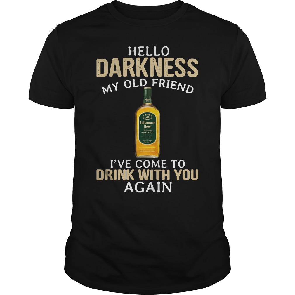Tullamore Dew Irish Whiskey Hello Darkness My Old Friend Shirt