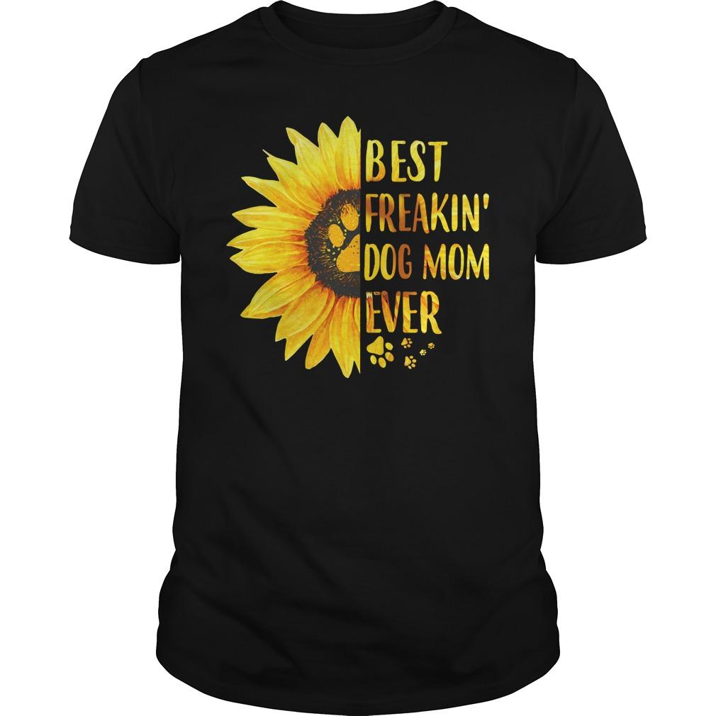 Best Freakin' Dog Mom Ever Shirt
