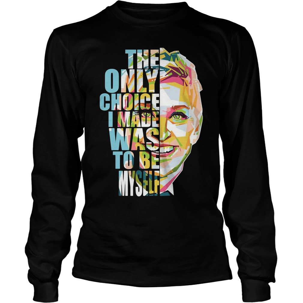 The Only Choice Made Was To Be Myself Longsleeve Shirt