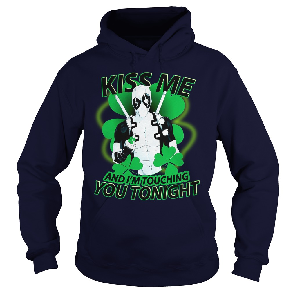 Kiss Me And I'm Touching You Tonight Hoodie