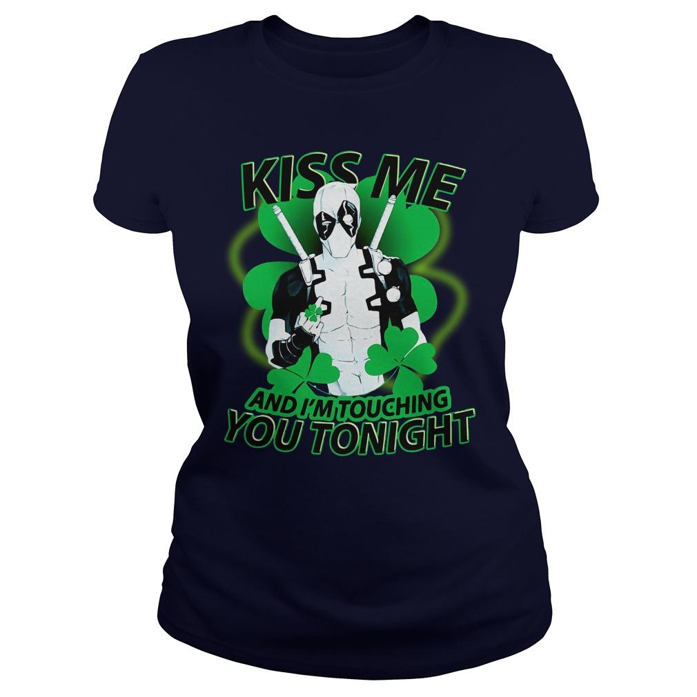 Kiss Me And I'm Touching You Tonight Shirt