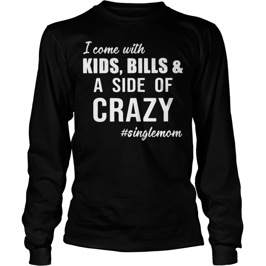 Singlemom - I Come with Kids - Bills and A Side of Crazy Longsleeve Shirt