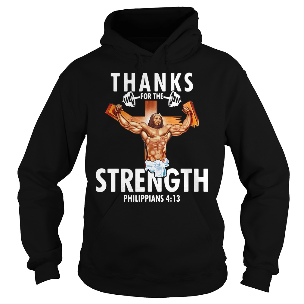 Thanks For The Strength Philippians 4 13 Hoodie